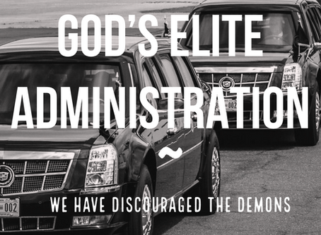 GOD'S ELITE ADMINISTRATION - WE HAVE DISCOURAGED THE DEMONS