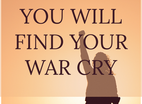 You Will Find Your War Cry As You Are Delivered From The War Over Your Mind