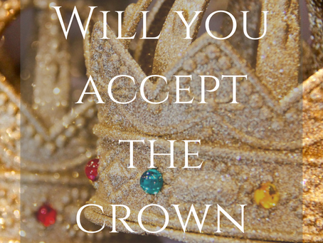 WILL YOU ACCEPT THE CROWN