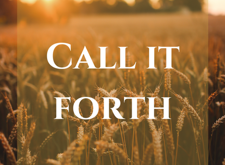 CALL EVERY DORMANT SEED FORTH!