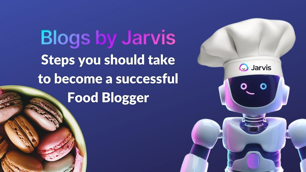 Steps you should take to become a successful food blogger - Blogs by Jarvis
