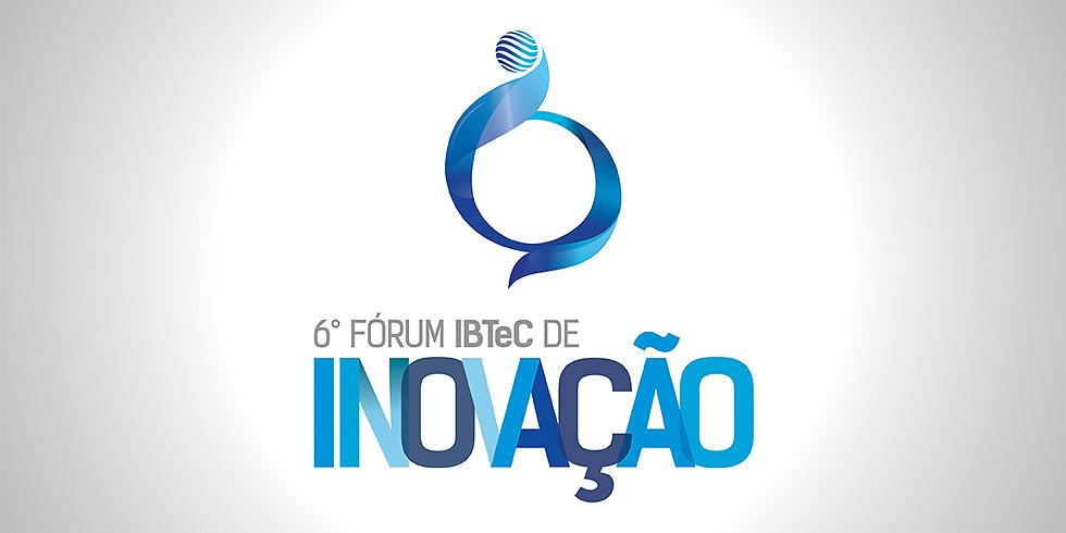 """6° Fórum IBTeC de Inovação: """"A Inovação como fator de desenvolvimento econômico e de competitividade industrial"""""""