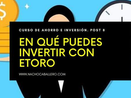 CURSO GRATIS DE AHORRO E INVERSIÓN 8: En qué puedes invertir con eToro.