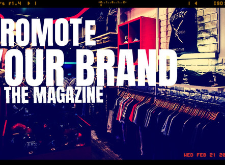 PROMOTE YOUR BRAND IN THE NEXT PRINT MAGAZINE