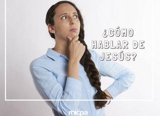 ¿Cómo hablar de Jesús a mi familia y/o amigos?