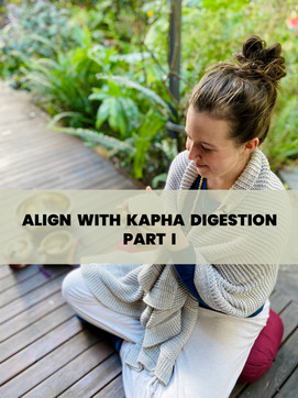 ALIGN WITH KAPHA DIGESTION (PART I)