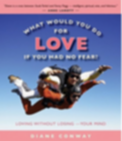 What would you do for love if you had no fear? by Diane Conway