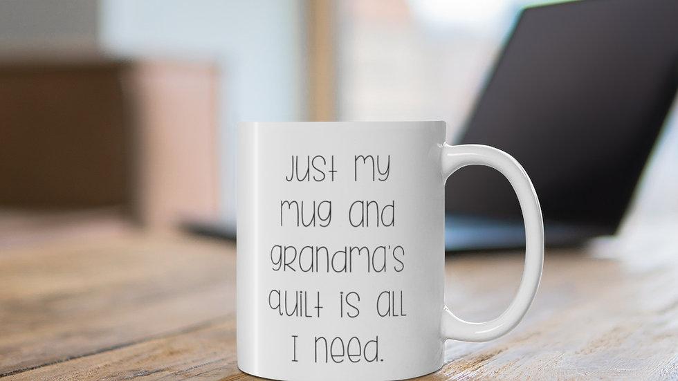 Just my mug and Grandma's quilt is all I need. MUG | White | 11oz |