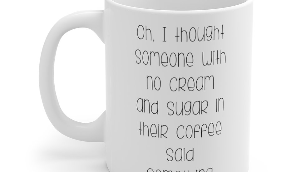 Oh I thought MUG | White | 11oz |
