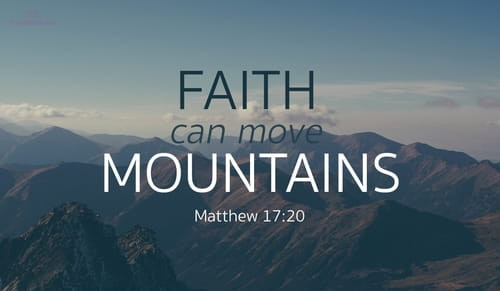 "Matthew 17:20  ""…Because you have so little faith.  Truly I tell you, if you have faith as small as"