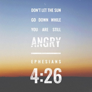 """EPHESIANS 4:26-27 """"Be ye angry, and sin no:  let not the sun go down upon your wrath: neither give p"""