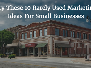 Try These 10 Rarely Used Marketing Ideas For Small Businesses