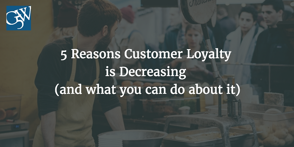 5 Reasons Customer Loyalty is Decreasing (and what you can do about it).png
