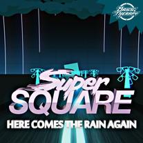 Super Square - Here Comes The Rain Again