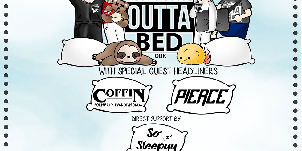 Straight Outta Bed w/ Coffin (formerly Fvckdivmonds), Pierce, SoSleepyy