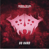 Rebel Scum - Go Hard