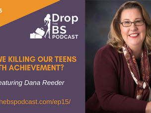 Are We Killing Our Teens With Achievement?  Podcast with Dr. Kirleen Neely