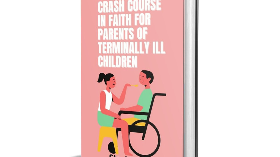 Crash Course in Faith for Parents of Terminally Ill Children