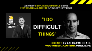"""Evan Carmichael on The Tim Castle Show - """"I DO DIFFICULT THINGS"""""""