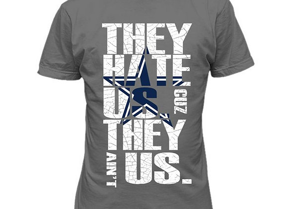 They Hate Us T Shirt