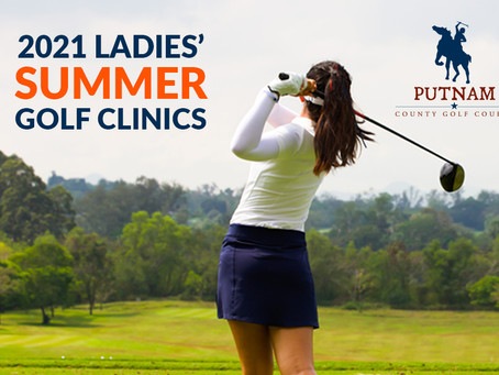 We have a few spots left for the 2021 LADIES' SUMMER GOLF CLINICS AT PUTNAM COUNTY GOLF COURSE!