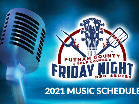 PUTNAM COUNTY GOLF COURSE ANNOUNCES THEIR 2021 FRIDAY NIGHT BBQ LINE UP....