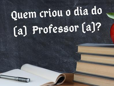 Quem criou o Dia dos (as) Professores (as)?
