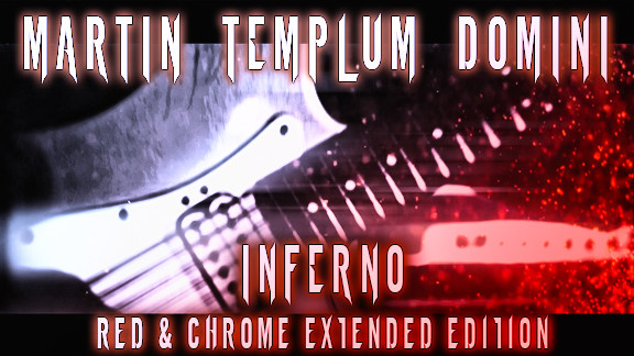 """MARTIN TEMPLUM DOMINI  - """"INFERNO""""                      RED & CHROME EXTENDED EDITION"""