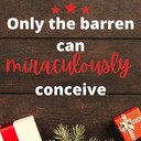 Only The Barren Can Miraculously Conceive