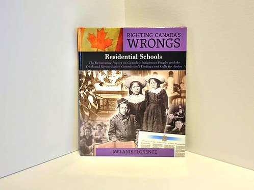 Righting Canada's Wrongs: Residential Schools by Melanie Florence