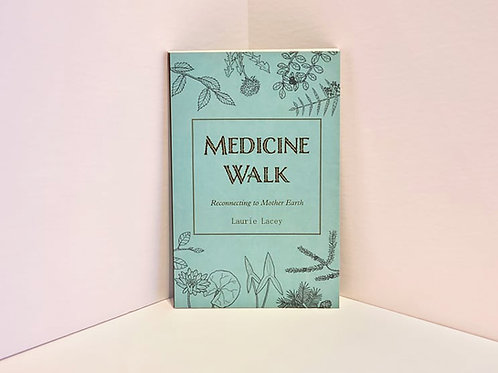 Medicine Walk: Reconnecting to Mother Earth by Laurie Lacey