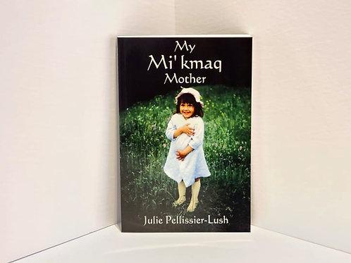 My Mi'kmaq Mother by Julie Pellissier-Lush