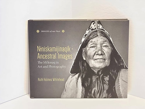 Niniskamijinaqik / Ancestral Images by Ruth Holmes Whitehead