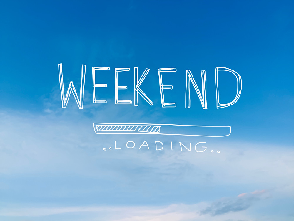 Weekend is almost here, and then gone in a blink