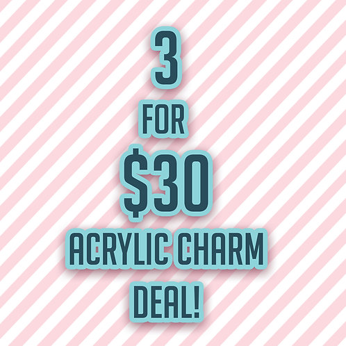 3 for $30 Acrylic Charm Deal