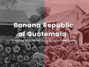 The Banana Republic of Guatemala