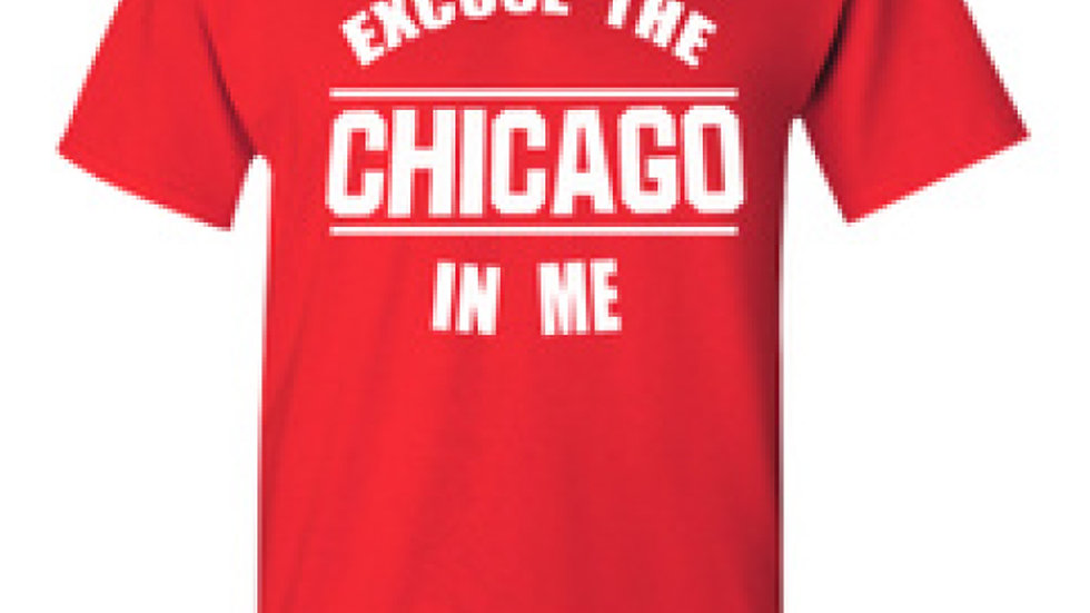 Excuse the Chicago in me T-shirt