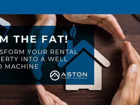 TRIM THE FAT! TRANSFORM YOUR RENTAL PROPERTY INTO A WELL OILED MACHINE