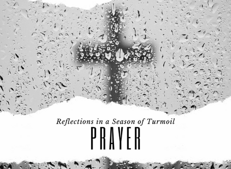 Reflections in a Season of Turmoil: Prayer