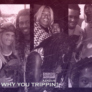 Azazus Why You Trippin Cover Art.jpg