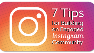 7 Tips for Building an Engaged Instagram Community