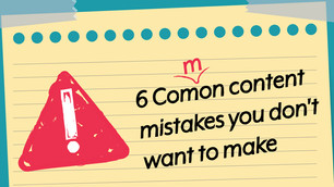 6 Common Content Mistakes You Don't Want to Make