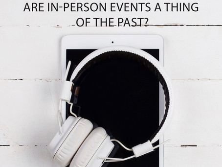 The Future of Events; Are In-Person Events a Thing of the Past?