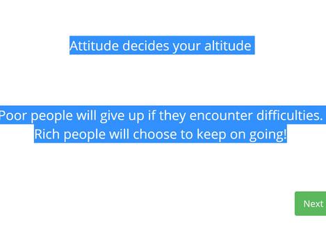 Attitude decides your altitude!