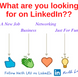 What are you looking for on LinkedIn?
