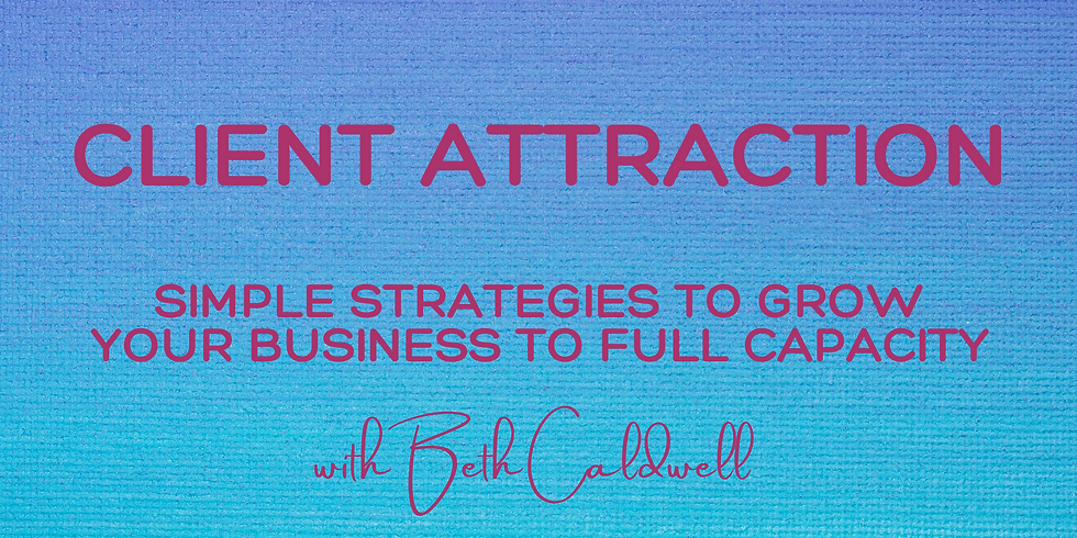 Client Attraction: Simple Strategies to Grow Your Business to Full Capacity