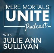 Mere Mortals Unite with Julie Ann Sullivan