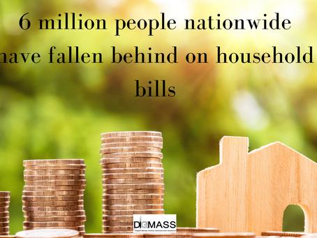 6 million people nationwide have fallen behind on household bills