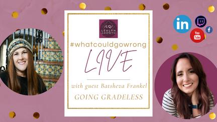 01/29/2021 - LIVE with Batsheva Frankel - Going Gradeless | #wcgwLIVE