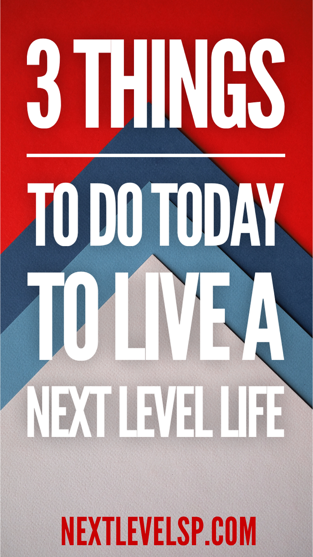 3 things to do today to live a next level life